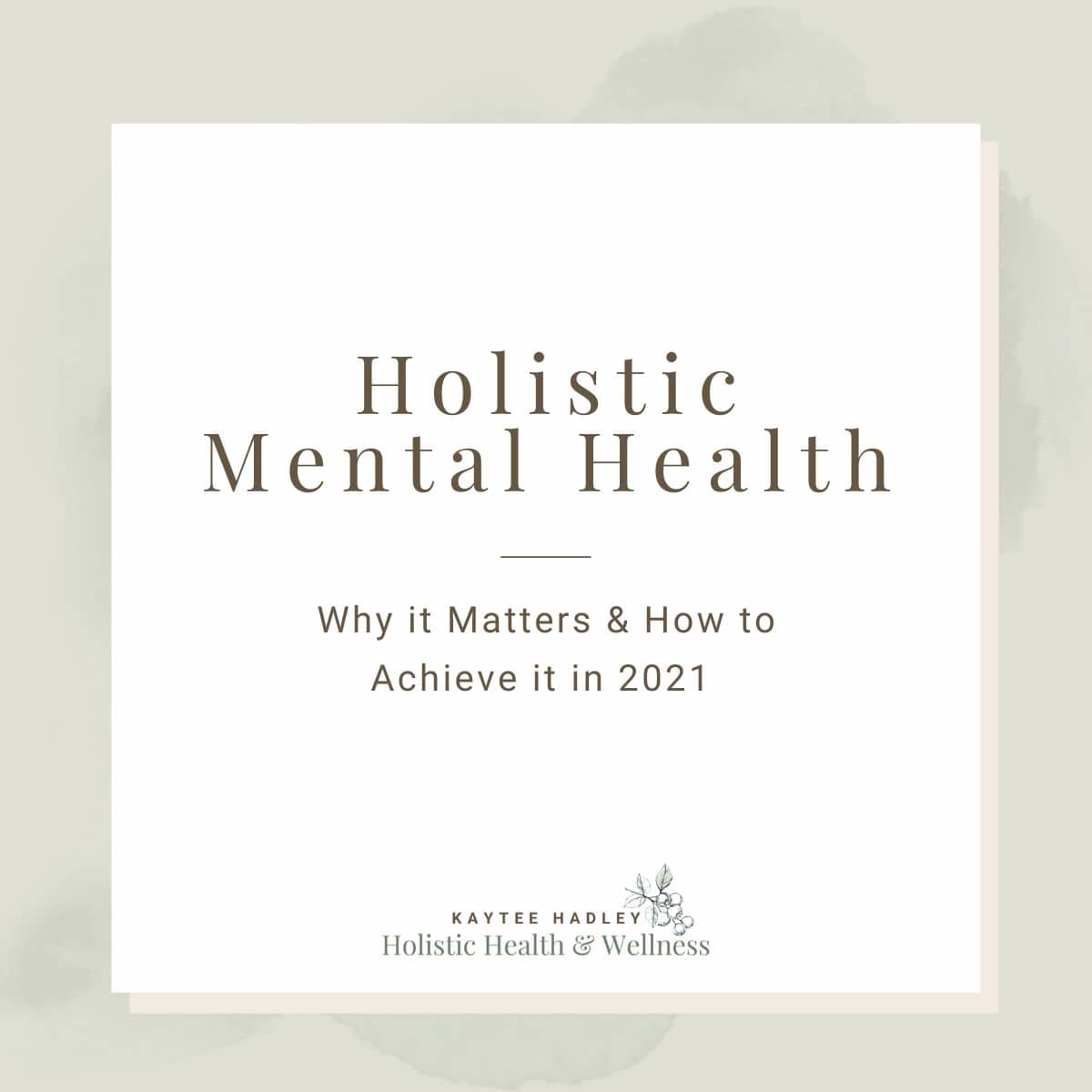 Holistic Mental Health: Why it Matters & How to Achieve it in 2021